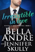 Irresistible In Love: The Maverick Billionaires, Book 4 eBook par Bella Andre, Jennifer Skully