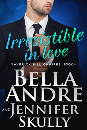 Irresistible In Love: The Maverick Billionaires, Book 4 電子書籍 by Bella Andre,Jennifer Skully