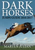 Dark Horses Annual Jumps Guide 2016-2017 ebook by Marten Julian, World