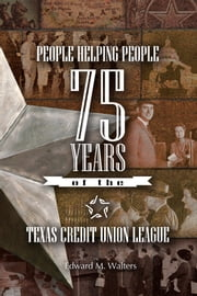 People Helping People - 75 Years of the Texas Credit Union League ebook by Edward M. Walters