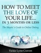 How to Meet the Love of Your Life Online in 3 Months or Less! ebook by Vickie Lynn Craven