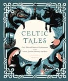 Celtic Tales - Fairy Tales and Stories of Enchantment from Ireland, Scotland, Brittany, and Wales eBook by Kate Forrester