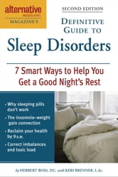 Alternative Medicine Magazine's Definitive Guide to Sleep Disorders - 7 Smart Ways to Help You Get a Good Night's Rest ebook by Herbert Ross,Keri Brenner