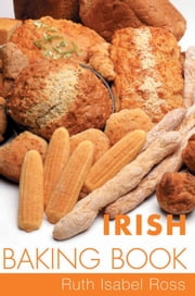 Irish Baking Book: Traditional Irish Recipes ebook by Isabel Ross