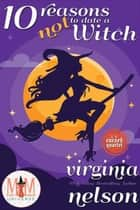 10 Reasons Not to Date a Witch: Magic and Mayhem Universe - The Cursed Quartet, #1 ebook by Virginia Nelson