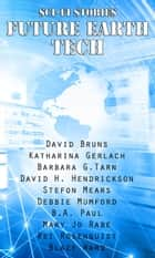 Sci-Fi Stories - Future Earth Tech ebook by Barbara G.Tarn, Debbie Mumford, Blaze Ward,...