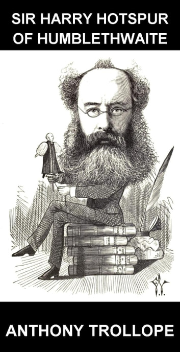 Sir Harry Hotspur of Humblethwaite [avec Glossaire en Français] ebook by Anthony Trollope,Eternity Ebooks