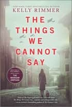 The Things We Cannot Say - A Novel ebook by