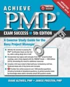 Achieve PMP® Exam Success, 5th Edition, (Updated January 2016) ebook by Diane Altwies, Janice Preston
