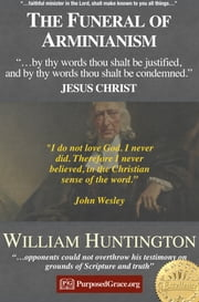 The Funeral of Arminianism ebook by William Huntington