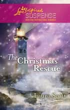 The Christmas Rescue ebook by Laura Scott