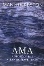 Ama, a Story of the Atlantic Slave Trade ebook by Manu Herbstein, Matthew Kosloksi