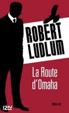 La Route d'Omaha ebook by Patrick BERTHON, Robert LUDLUM