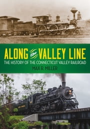 Along the Valley Line - The History of the Connecticut Valley Railroad ebook by Max R. Miller