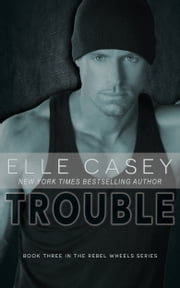 Rebel Wheels: Book 3 (Trouble) ebook by Elle Casey