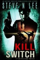 Kill Switch: an Action Thriller ebook by Steve N. Lee