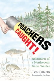 Poachers Caught! - Adventures of a Northwoods Game Warden ebook by Tom Chapin,Hal Rime