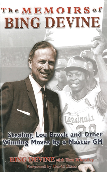 The Memoirs of Bing Devine: Stealing Lou Brock and Other Winning Moves by a Master GM ebook by Bing Devine