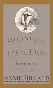 Mornings Like This - Found Poems ebook by Annie Dillard