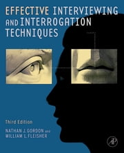 Effective Interviewing and Interrogation Techniques ebook by Nathan J. Gordon,William L. Fleisher