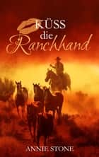 Küss die Ranchhand ebook by Annie Stone