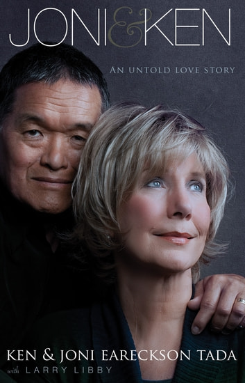 Joni and Ken - An Untold Love Story ebook by Ken Tada,Joni Eareckson Tada