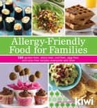 Allergy-Friendly Food for Families: 120 Gluten-Free, Dairy-Free, Nut-Free, Egg-Free, and Soy-Free Recipes Everyone Will Enjoy ebook by Editors of Kiwi Magazine