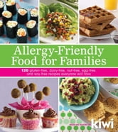 Allergy-Friendly Food for Families: 120 Gluten-Free, Dairy-Free, Nut-Free, Egg-Free, and Soy-Free Recipes Everyone Will Enjoy - 120 Gluten-Free, Dairy-Free, Nut-Free, Egg-Free, and Soy-Free Recipes Everyone Will Enjoy ebook by Editors of Kiwi Magazine