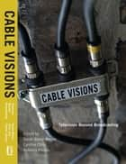 Cable Visions - Television Beyond Broadcasting ebook by Sarah Banet-Weiser, Cynthia Chris, Anthony Freitas