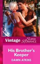 His Brother's Keeper (Mills & Boon Vintage Superromance) ebook by Dawn Atkins