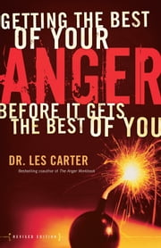 Getting the Best of Your Anger - Before It Gets the Best of You ebook by Dr. Les Carter