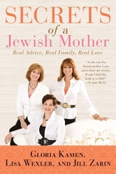 Secrets of a Jewish Mother - Real Advice, Real Family, Real Love ebook by Jill Zarin,Lisa Wexler,Gloria Kamen