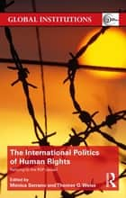 The International Politics of Human Rights ebook by Monica Serrano,Thomas G. Weiss