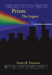 Prism - The Legacy ebook by Jeffrey B. Thompson
