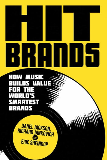 Hit Brands - How Music Builds Value for the World's Smartest Brands ebook by D. Jackson,R. Jankovich,E. Sheinkop