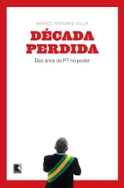 A década perdida ebook by Marco Antonio Villa