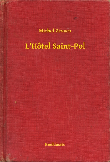 L'Hôtel Saint-Pol ebook by Michel Zévaco