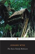 The Swiss Family Robinson ebook by Johann D. Wyss, John Seelye, John Seelye