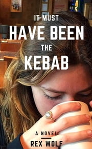 It Must Have Been The Kebab ebook by Paul Rex