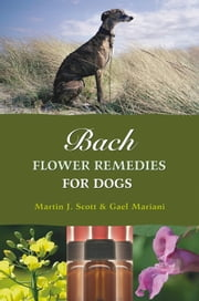 Bach Flower Remedies for Dogs ebook by Martin Scott,Gael Mariani,Julian Barnard