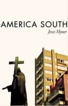 America South: Stories From Far Off The Gringo Trail ebook by Jesse Myner