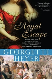 Royal Escape - In which a dare-devil King with a price on his head fools his enemies and terrifies his friends ebook by Georgette Heyer