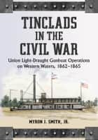 Tinclads in the Civil War ebook by Myron J. Smith