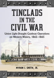Tinclads in the Civil War - Union Light-Draught Gunboat Operations on Western Waters, 1862-1865 ebook by Myron J. Smith, Jr.