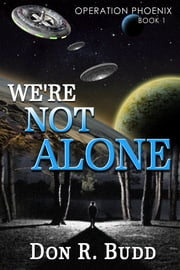 Operation Phoenix Book 1: We're Not Alone ebook by Don R. Budd