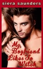 My Boyfriend Likes To Watch - Loving In The Pub, Book 1 ebook by Siera Saunders