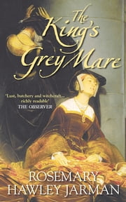 The King's Grey Mare ebook by Rosemary Hawley Jarman