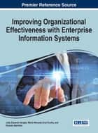 Improving Organizational Effectiveness with Enterprise Information Systems ebook by João Eduardo Varajão, Maria Manuela Cruz-Cunha, Ricardo Martinho