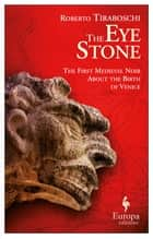 The Eye Stone - The First Medieval Noir About the Birth of Venice ebook by Roberto Tiraboschi, Katherine Gregor
