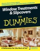 Window Treatments and Slipcovers For Dummies ebook by Mark Montano,Carly Sommerstein